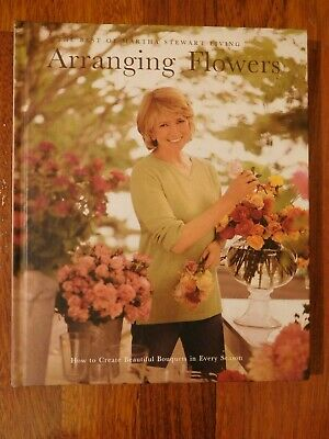 Martha Stewart ARRANGING FLOWERS How to Create Beautiful Bouquets Book