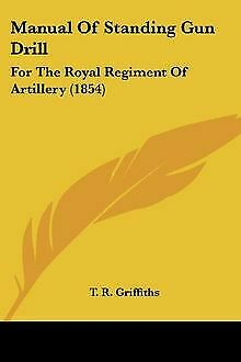 Manual of Standing Gun Drill: For the Royal Regiment ... | Book | condition good