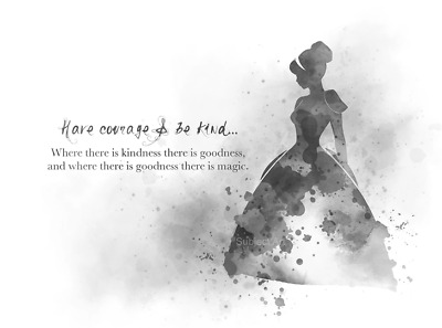 ART PRINT CINDERELLA Quote, Have Courage and be Kind, Disney ...