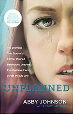 Unplanned Abby Johnson The Dramatic True Story of a Former Planned Parenthood US