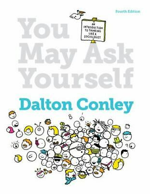 You May Ask Yourself: An Introduction to Thinking Like a Sociologist 5th Ed 2017