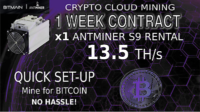 1 Week CLOUD MINING CONTRACT Antminer Rental S9 13.5TH SHA-256 BITCOIN Hashing
