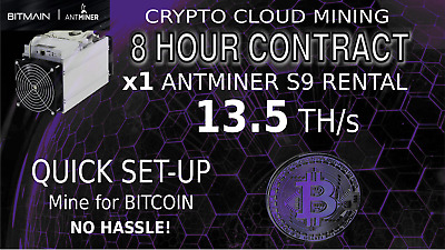 8 Hour CLOUD Mining Contract AntMiner Rental S9 Lease 13.5 + TH/s SHA256 Bitcoin