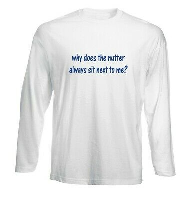 WHY DOES THE NUTTER ALWAYS SIT NEXT TO ME FUNNY PUBLIC TRANSPORT SLOGAN TSHIRT