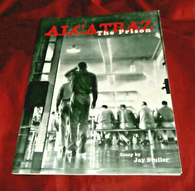 ALCATRAZ THE PRISON. Jay Stuller. Fully Illustrated. Fine Condition.