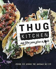 Thug Kitchen: Eat Like You Give a F**k by Anonymous | Book | condition very good