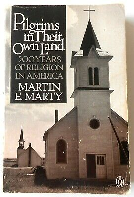PILGRIMS IN THEIR OWN LAND 500 Years of Religion America Martin E Marty history