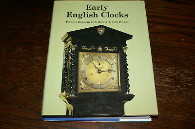 Early English Clocks By Percy G Dawson, C B Drover And D W Parkes