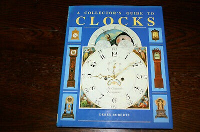 A Collector's Guide To Clocks By Derek Roberts