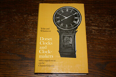 Dorset Clocks And Clockmakers By Tom Tribe And Philip Whatmoor