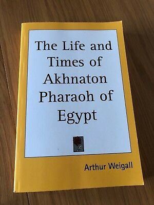 The Life and Times of Akhnaton: Pharaoh of Egypt by Arthur Weigall (Paperback)