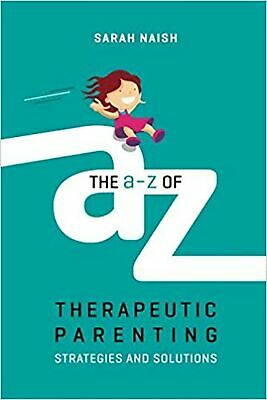 The A-Z of Therapeutic Parenting: Strategies and Solutions... New Paperback Book