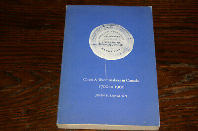 Clock And Watchmakers In Canada 1700 To 1900 By John E Langdon