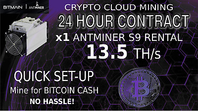 CLOUD MINING Contract Antminer Rental S9 13.5 SHA256 Bitcoin Mining BCH 24 Hours