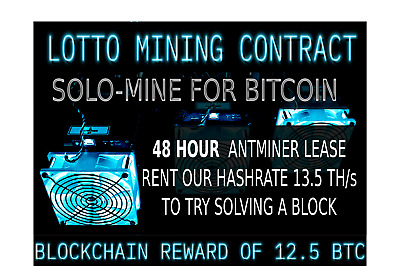 48 Hour Lotto-Mining Contract Antminer Rental 13.5TH Bitcoin SOLO MINE HASHING
