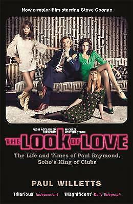 The Look of Love: The Life and Times of Paul Raymond, Soho's King of Clubs by Wi
