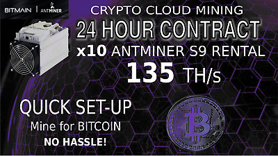 CLOUD MINING Contract x10 S9 Antminer Rental 135 TH BITCOIN Mining 1 Day Hashing