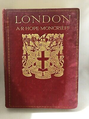 London by A.R. Hope Moncrieff. A&C Black. Illustrated Hardback. 1910 Antique