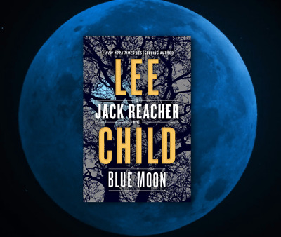 BLUE MOON, A JACK REACHER NOVEL by Lee Child ( Hardcover + jacket) First Edition