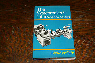 The Watchmaker's Lathe And How To Use It By Donald De Carle
