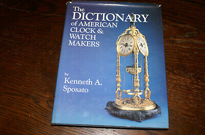 The Dictionary Of American Clocks And Watchmakers By K A Sposato
