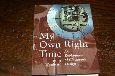 My Own Right Time An Exploration Of Clockwork Design By Pohilip Woodward