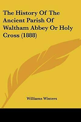 The History of the Ancient Parish of Waltham Abbey or Holy Cross (1888)