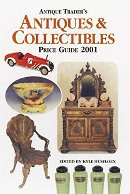 """""""Antique Trader"""" Antiques and Collectibles 2001: Price Guide (Antique Trader Ant"""