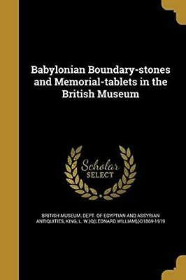 Babylonian Boundary-Stones and Memorial-Tablets in the British Museum