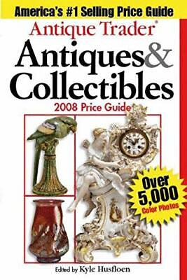 """""""Antique Trader"""" Antiques and Collectibles Price Guide 2008 (Antique Trader's An"""