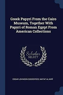 Greek Papyri From the Cairo Museum, Together With Papyri of Roman Egypt From Ame