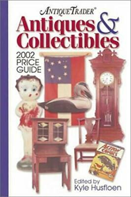 """""""Antique Trader"""" Antiques and Collectibles 2002: Price Guide (Antique Trader's A"""