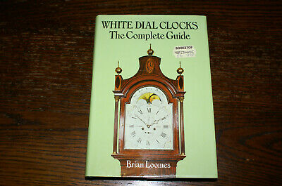 White Dial Clocks The Complete Guide  By Brian Loomes
