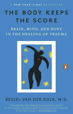 The Body Keeps the Score: Brain, Mind, and Body in the Healing of Trauma【P.D.F】