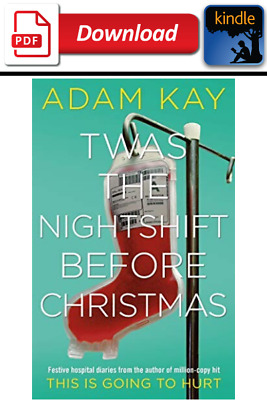 Twas the Nightshift Before Christmas by: Adam Kay