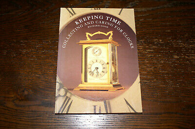 Keeping Time Collecting And Caring For Clocks By Richard Good