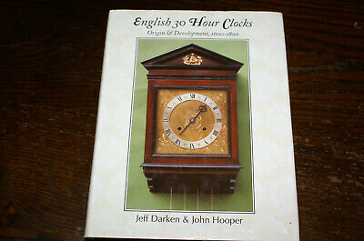 English 30 Hour Clocks Origin And Development 1600-1800 By Jeff Darken.......
