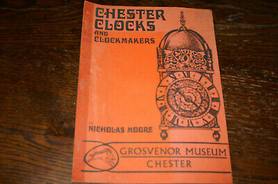 Chester Clocks And Clockmakers By Nicholas Moore Grosvenor Museum Chester