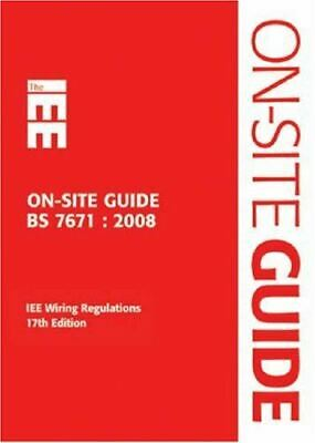 IEE On-site Guide; BS 7671 : 2008 IEE Wiring Regulations 17th Edition Institutio