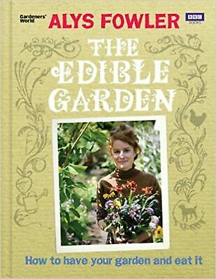 The Edible Garden: How to Have Your Garden and Eat It Hardback Book NEW