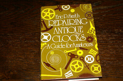 Repairing Antique Clocks A Guide For Amateurs By Eric P Smith