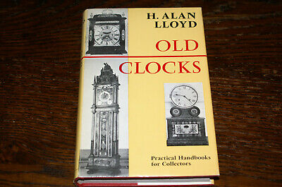 Old Clocks By H Alan Lloyd - Practical Handbooks For Collectors