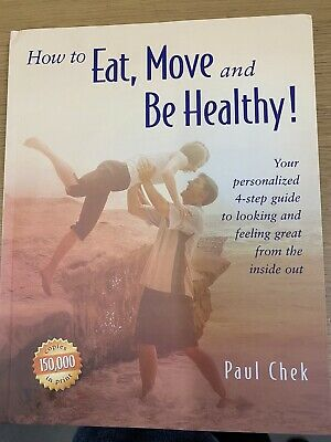 How to Eat, Move and Be Healthy by Paul Chek
