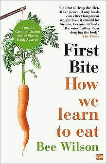 First Bite: How We Learn to Eat by Wilson, Bee | Book | condition good