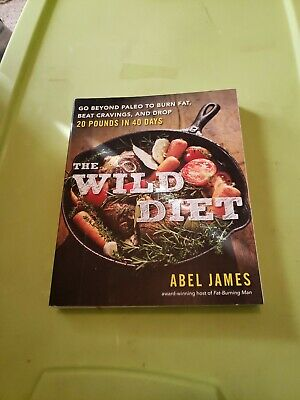 The Wild Diet : Go Beyond Paleo to Burn Fat and Drop up to 20 Pounds in 40 Days
