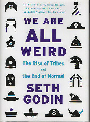 We Are All Weird. The Rise of Tribes and the End of Normal by Seth Godin