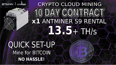 10 Day Cloud Mining Contract AntMiner Rental S9 13.5 + TH/s Bitcoin HASHING BTC