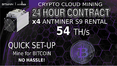 Cloud Mining Contract x4 S9 AntMiner Rental 54+ TH BITCOIN Hashing SHA-256 1 DAY