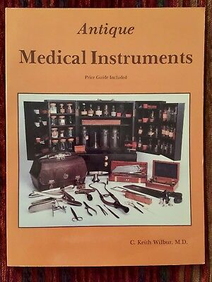 Antique Medical Instruments, Price Guide Included by C. Keith Wilbur, M.D. 1987