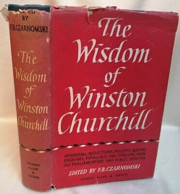 BOOK - The Wisdom Of Winston Churchill Ed F.B. Czarnomski HB 1956 1st Ed W D/J